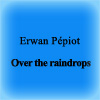Erwan Pépiot - Over the raindrops